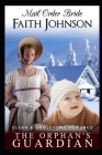Mail Order Bride: The Orphan's Guardian: Clean and Wholesome Western Historical Romance Cover Image