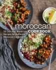 Moroccan Cookbook: 50 Delicious Moroccan Recipes for Authentic Moroccan Cooking (2nd Edition) Cover Image