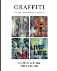 Graffiti Composition Notebook: The Art and Evolution of Graffiti Composition Notebook 110 Pages (7.5 x 9.25 in) - Wide Ruled Notebook for People Who Cover Image
