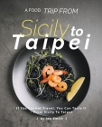 A Food Trip From Sicily To Taipei: If You Cannot Travel, You Can Taste It - From Sicily To Taipei Cover Image