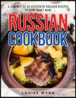 Russian Cookbook: A Journey to 30 Authentic Russian Recipes to Cook Right Now! Cover Image