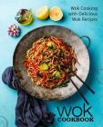 Wok Cookbook: Wok Cooking with Delicious Wok Recipes (2nd Edition) Cover Image