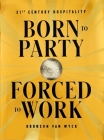 Born to Party, Forced to Work: 21st Century Hospitality Cover Image
