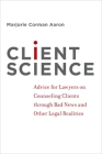Client Science: Advice for Lawyers on Counseling Clients Through Bad News and Other Legal Realities Cover Image