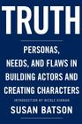 Truth: Personas, Needs, and Flaws in the Art of Building Actors and Creating Characters Cover Image
