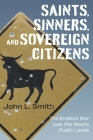 Saints, Sinners, and Sovereign Citizens: The Endless War over the West's Public Lands Cover Image