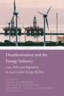 Decarbonisation and the Energy Industry: Law, Policy and Regulation in Low-Carbon Energy Markets Cover Image