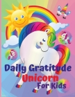 Daily Gratitude Unicorn for Kids: Amazing Daily Gratitude Unicorn for Kids & Activities, Journal for kids, girls, toddle, A Diary to Teach Children to Cover Image