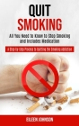 Quit Smoking: A Step-by-step Process to Quitting the Smoking Addiction (All You Need to Know to Stop Smoking and Includes Medication Cover Image