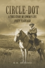 Circle-Dot: A True Story of Cowboy Life Forty Years Ago Cover Image