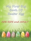 My First Big Book Of Easter Egg FOR KIDS AND ADULT: 140 pages, Easter Coloring BOOK includes all your favorite Easter images such as Easter bunnies, e Cover Image