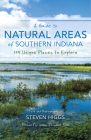 A Guide to Natural Areas of Southern Indiana: 119 Unique Places to Explore (Indiana Natural Science) Cover Image