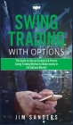 Swing Trading With Options: The Guide to Use an Exclusive & Proven Swing Trading Method to Make money in the Options Market Cover Image
