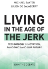 Living in the Age of the Jerk: Technology Innovation, Pandemics and our Future Join the Debate Cover Image