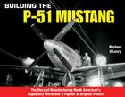 Building the P-51 Mustang: The Story of Manufacturing North American's Legendary WWII Fighter in Original Photos Cover Image