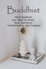 Buddhist: What Buddhism Can Teach Us About Race, Resilience, Transformation, And Freedom: Buddhist Holidays Cover Image
