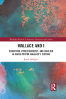 Wallace and I: Cognition, Consciousness, and Dualism in David Foster Wallace's Fiction Cover Image