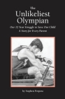 The Unlikeliest Olympian: Our 12-Year Struggle to Save Our Child: A Story for Every Parent Cover Image