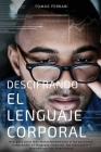 Descifrando el Lenguaje Corporal: Una guía para leer instantáneamente a las personas, comprender el lenguaje corporal, las emociones y decodificar las Cover Image