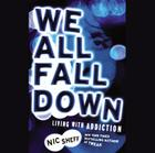 We All Fall Down Lib/E: Living with Addiction Cover Image