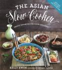 The Asian Slow Cooker: Exotic Favorites for Your Crockpot Cover Image
