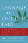 Cannabis for Chronic Pain: A Proven Prescription for Using Marijuana to Relieve Your Pain and Heal Your Life Cover Image