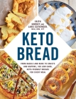 Keto Bread: From Bagels and Buns to Crusts and Muffins, 100 Low-Carb, Keto-Friendly Breads for Every Meal Cover Image