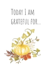 Today I am grateful for...: Journal with a harvest theme, 100 lined pages, size 6