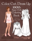 Color, Cut, Dress Up 1900s Paper Dolls Coloring Book, Dollys and Friends Originals: Vintage Fashion History Paper Doll Collection, Adult Coloring Page Cover Image