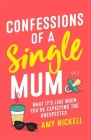 Confessions of a Single Mum: What It's Like When You're Expecting The Unexpected Cover Image