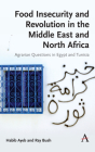 Food Insecurity and Revolution in the Middle East and North Africa: Agrarian Questions in Egypt and Tunisia Cover Image