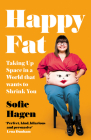 Happy Fat: Taking Up Space in a World That Wants to Shrink You Cover Image