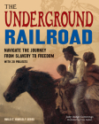 The Underground Railroad: Navigate the Journey from Slavery to Freedom with 25 Projects Cover Image