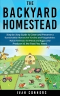 The Backyard Homestead: Step by Step Guide to Grow and Preserve a Sustainable Harvest of Grains and Vegetables. Raise Animals for Meat and Egg Cover Image