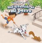 Que Divertido Es Mi Perro (My Dog Is Funny) Cover Image