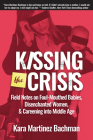 Kissing the Crisis: Field Notes on Foul-Mouthed Babies, Disenchanted Women, and Careening Into Middle Age Cover Image