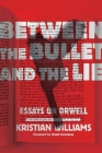 Between the Bullet and the Lie: Essays on Orwell Cover Image