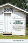 Gullah Spirituals: The Sound of Freedom and Protest in the South Carolina Sea Islands Cover Image