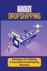 About Dropshipping: Strategies For Building A Successful Dropshipping Business: Setup Shopify Store Cover Image