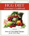 The Hcg Diet Gourmet Cookbook: Over 200 Low Calorie Recipes for the Hcg Phase Cover Image