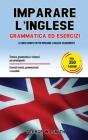 Imparare L' Inglese: Grammatica ed esercizi: il corso completo per imparare l' inglese velocemente. Teoria, grammatica e sintassi per princ Cover Image