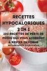 Recettes Hypocaloriques 2 in 1 100 Recettes de Perte de Poids Qui Vous Aideront À Rester En Forme Cover Image