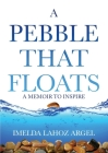 A Pebble That Floats: A Memoir to Inspire Cover Image