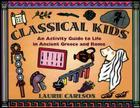 Classical Kids: An Activity Guide to Life in Ancient Greece and Rome (Hands-On History) Cover Image