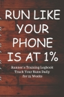 RUN LIKE YOUR PHONE IS AT 1% Runner's Training Logbook Track Your Runs Daily for 25 Weeks: Runners Training Log: Undated Notebook Diary 25 Week Runnin Cover Image