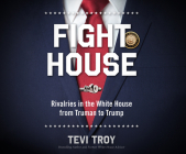Fight House: Rivalries in the White House from Truman to Trump Cover Image