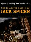My Vocabulary Did This to Me: The Collected Poetry of Jack Spicer Cover Image