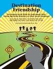 Destination Friendship: Developing Social Skills for Individuals With Autism Spectrum Disorders or Other Social Challenges Cover Image