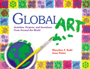 Global Art: Activities, Projects, and Inventions from Around the World Cover Image