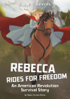 Rebecca Rides for Freedom: An American Revolution Survival Story Cover Image